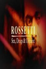 Rossetti: Sex, Drugs And Oil Paint