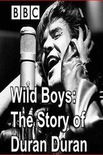 Wild Boys: The Story Of Duran Duran
