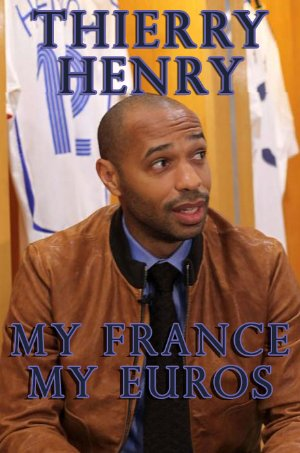 Thierry Henry: My France, My Euros
