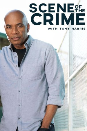 Scene Of The Crime With Tony Harris: Season 1