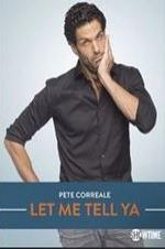 Pete Correale: Let Me Tell Ya