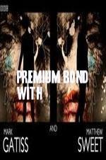 Premium Bond With Mark Gatiss And Matthew Sweet