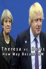 Theresa Vs. Boris: How May Became Pm
