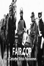 Fair Cop: A Century Of British Policewomen