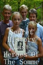 Secret History Last Heroes Of The Somme