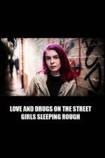 Love And Drugs On The Street: Girls Sleeping Rough: Season 1
