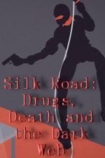 Silk Road: Drugs, Death And The Dark Web
