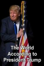 The World According To President Trump