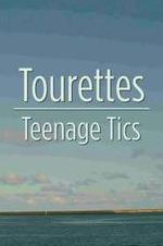 Tourettes: Teenage Tics