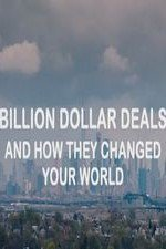 Billion Dollar Deals And How They Changed Your World: Season 1