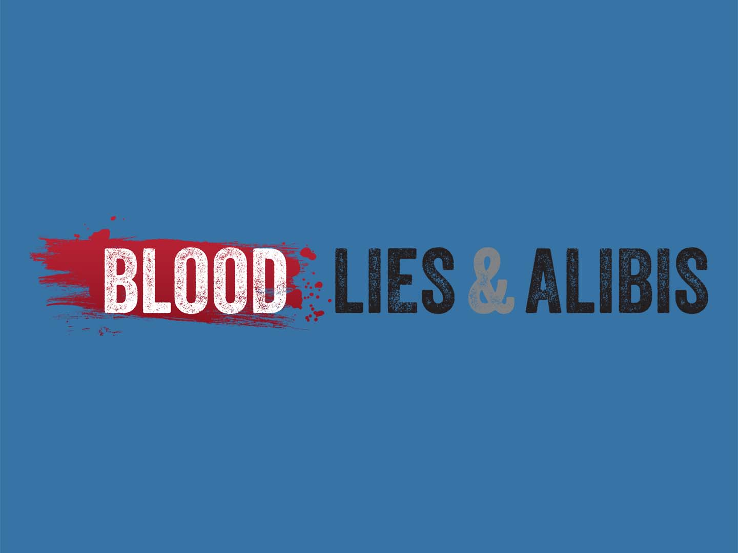 Blood, Lies And Alibis: Season 1